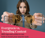 Evergreen vs. Trending Content SEO tips and Tricks