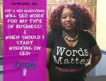 Top 2 SEO Questions: WIll SEO woRk for my Type of Business? & When should I start working on SEO