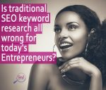 Is traditional SEO keyword research all wrong for today's Entrepreneurs